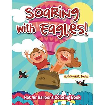 Soaring with Eagles! Hot Air Balloons Coloring Book by Activity Attic