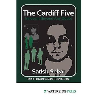 The Cardiff Five - Innocent Beyond Any Doubt by Satish C. Sekar - 9781