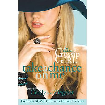 Gossip Girl The Carlyles Take A Chance On Me by Cecily Von Ziegesar