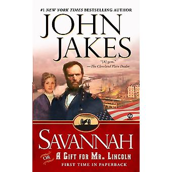Savannah Or a Gift for Mr. Lincoln by John Jakes