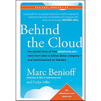 Behind the Cloud - The Untold Story of How Salesforce.com Went from Id
