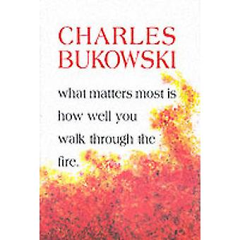 Das wichtigste ist, wie gut Sie von Charles Bukowski - 9781574231052