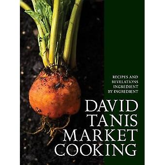 David Tanis Market Cooking - Themes and Variations - Ingredient by Ing