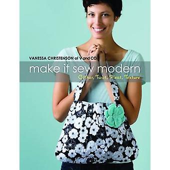 Make it Sew Modern - Gather - Twist - Pleat - Texture by Vanessa Chris