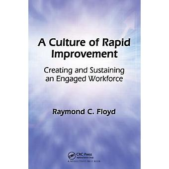 A Culture of Rapid Improvement - Creating and Sustaining an Engaged Wo