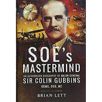 SOE'S Mastermind: en biografi av generalmajor Sir Colin Gubbins Kcmg, DSO, MC