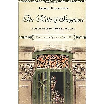 The Hills of Singapore: A Landscape of Loss, Longing and Love (The Straits Quartet)