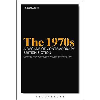Den 1970er-Jahren: Ein Jahrzehnt der zeitgenössischen britischen Fiktion (Jahrzehnte Serie)