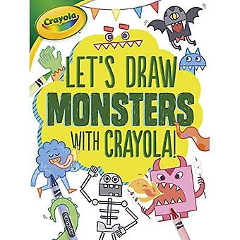 Let's Draw Monsters with Crayola (R) ! (Let's Draw with Crayola !)