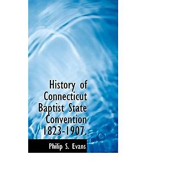History of Connecticut Baptist State Convention 18231907. by Evans & Philip S.