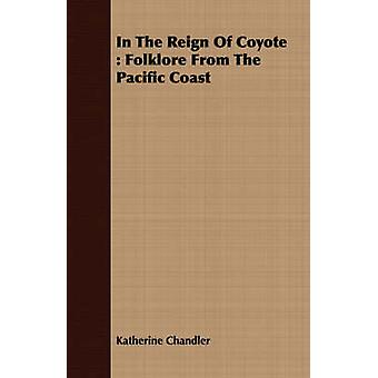 In The Reign Of Coyote  Folklore From The Pacific Coast by Chandler & Katherine