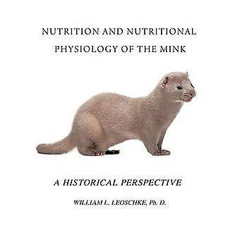 Nutrition and Nutritional Physiology of the Mink A Historical Perspective by Leoschke Ph. D. & William L.