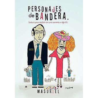 Personajes de Bandera. Lectura Para Adultos Con Una Carrerita O Algo 1. av Masuriel