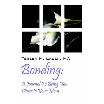 Bonding  A Journal To Bring You Closer to Your Mom by Lauer MA & Teresa M