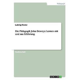 Die Pdagogik John Deweys Lernen mit und aus Erfahrung por Finster y Ludwig