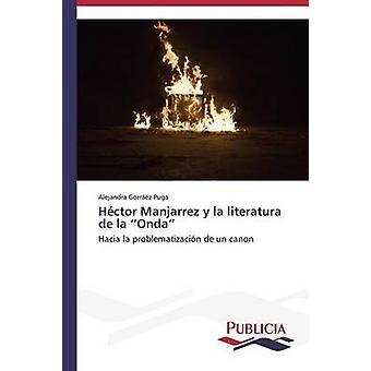 Hctor Manjarrez y la literatura de la Onda by Gorrez Puga Alejandra
