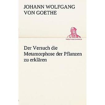 Der Versuch sterven metamorfoseren Der Pflanzen Zu Erklaren door von Goethe & Johann Wolfgang