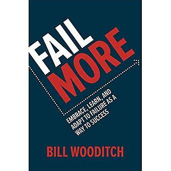 Misslyckas mer: Omfamna, lära och anpassa sig till misslyckande som en väg till framgång
