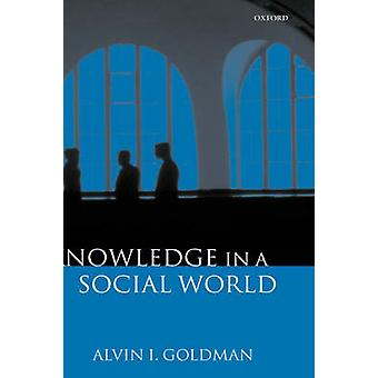 Knowledge in a Social World by Alvin I. Goldman - 9780198238201 Book