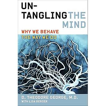 Untangling the Mind - Why We Behave the Way We Do by David Theodore Ge