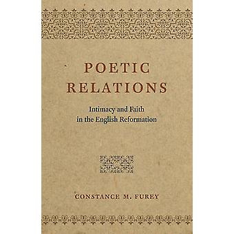 Poetic Relations - Intimacy and Faith in the English Reformation by Co