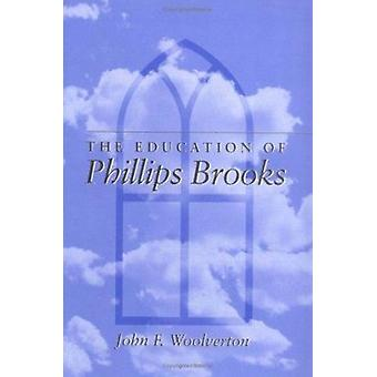 The Education of Phillips Brooks by John F. Woolverton - 978025202186