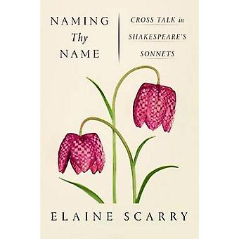 Naming Thy Name - Cross Talk in Shakespeare's Sonnets by Elaine Scarry