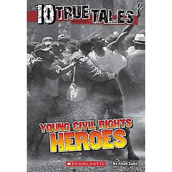 10 True Tales - Young Civil Rights Heroes by Allan Zullo - 97805457697