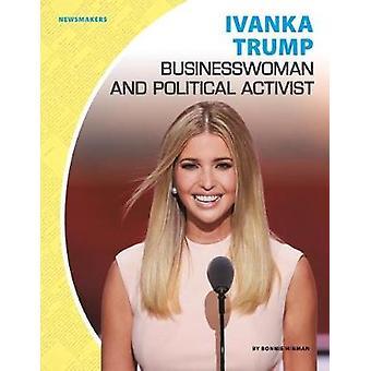 Ivanka Trump - Businesswoman and Political Activist by Bonnie Hinman -