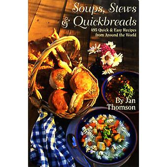 Soups - Stews and Quickbreads - 495 Quick and Easy Recipes from Around