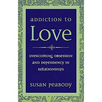 Addicton to Love - Overcoming Obsession and Dependency in Relationship