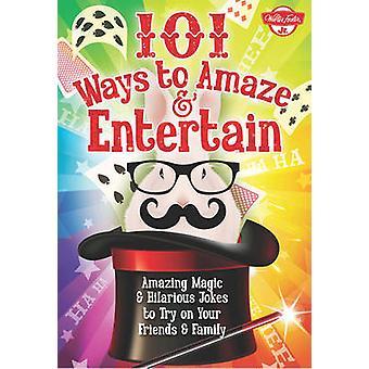 101 Ways to Amaze & Entertain - Amazing Magic & Hilarious Jokes to Try