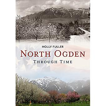 North Ogden Through Time by Holly Fuller - 9781635000580 Book