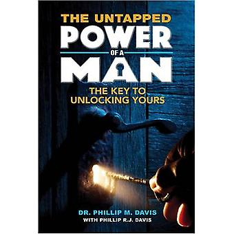 The Untapped Power of a Man - The Key to Unlocking Yours by Dr Phillip