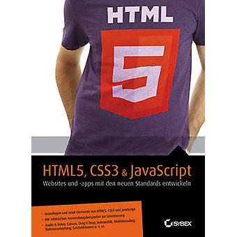 HTML5 - CSS3 & JavaScript - Websites und Apps mit den Neuen Standards