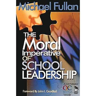 The Moral Imperative of School Leadership by Fullan & Michael
