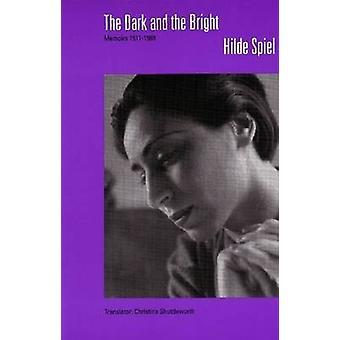 Dark and the Bright - Memoirs - 1911-1989 by Hilde Spiel - 97815724115