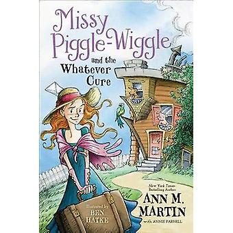 Missy Piggle-Wiggle and the Whatever Cure by Ann M. Martin - 97812501