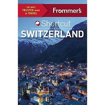 Frommer's Shortcut Switzerland by Teresa Fisher - Arthur Frommer - Do