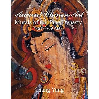 Ancient Chinese Art Murals of the Tang Dynasty 618709 AD by Yang & Chang