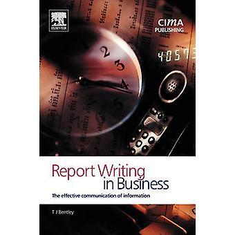 Rapport schrijven in het bedrijfsleven de effectieve communicatie van informatie door Bentley & Trevor J