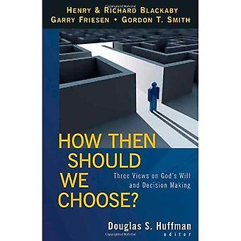 Hoe moeten We kiezen?: drie weergaven op God's Will and Decision Making
