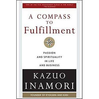 Compass to Fulfillment Passion and Spirituality in Life and by Kazuo Inamori