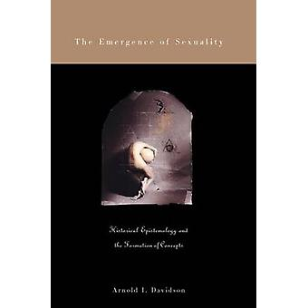 The Emergence of Sexuality  Historical Epistemology and the Formation of Concepts by Arnold I Davidson
