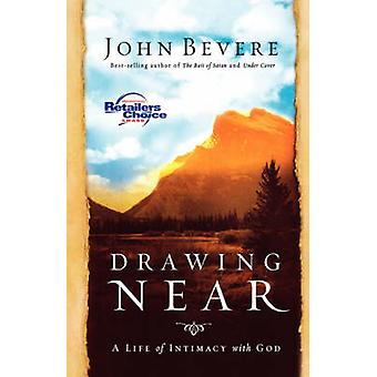 Drawing Near A Life of Intimacy with God by Bevere & John