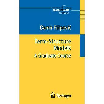 TermStructure Models  A Graduate Course by Damir Filipovic