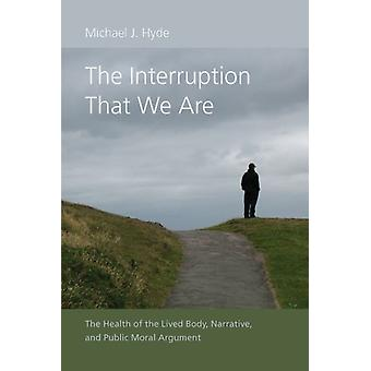 The Interruption That We Are The Health of the Lived Body Narrative and Public Moral Argument par Michael J Hyde