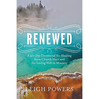 Renewed  A 40Day Devotional for Healing from Church Hurt and for Loving Well in Ministry by Leigh Powers