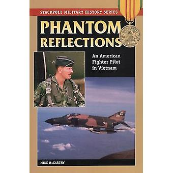 Phantom Reflections  An American Fighter Pilot in Vietnam by Mike McCarthy