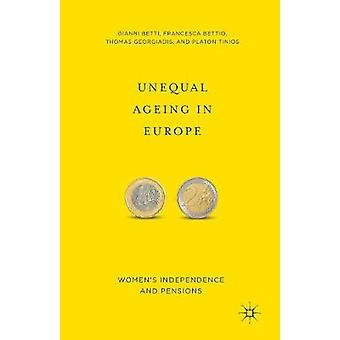 Unequal Ageing in Europe  Womens Independence and Pensions by Betti & G.